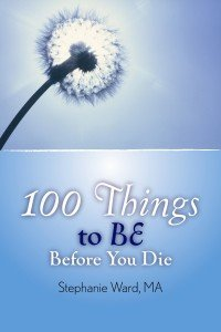 100 Things to Be Before You Die Stephanie Ward